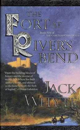 The Fort at River's Bend: Book Five of The Camulod Chronicles