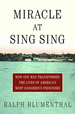 Miracle at Sing Sing: How One Man Transformed the Lives of America's Most Dangerous Prisoners
