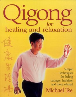 Qigong for Healing and Relaxation: Simple Techniques for Feeling Stronger, Healthier, and More Relaxed