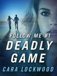 Book Cover Image. Title: Follow Me #1:  Deadly Game, Author: Cara Lockwood