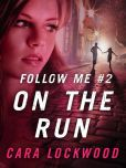 Book Cover Image. Title: Follow Me #2:  On the Run, Author: Cara Lockwood