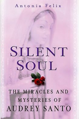 Silent Soul: The Miracles And Mysteries Of Audrey Santo