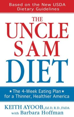 The Uncle Sam Diet: The Four-Week Eating Plan for a Thinner, Healthier America
