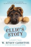Book Cover Image. Title: Ellie's Story:  A Dog's Purpose Novel, Author: W. Bruce Cameron