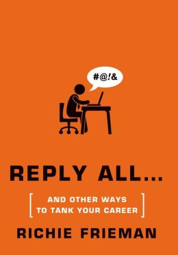 REPLY ALL...and Other Ways to Tank Your Career: A Guide to Workplace Etiquette