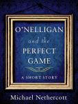 Book Cover Image. Title: O'Nelligan and the Perfect Game, Author: Michael Nethercott