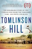 Book Cover Image. Title: Tomlinson Hill:  The Remarkable Story of Two Families who Share the Tomlinson Name - One White, One Black, Author: Chris Tomlinson