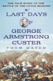 Book Cover Image. Title: The Last Days of George Armstrong Custer:  The True Story of the Battle of the Little Bighorn, Author: Thom Hatch