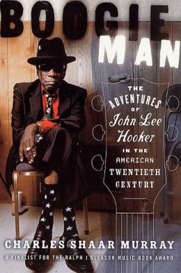 Boogie Man: The Adventures of John Lee Hooker in the American Twentieth Century
