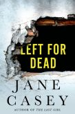 Book Cover Image. Title: Left for Dead:  A Maeve Kerrigan Novella, Author: Jane Casey