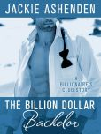 Book Cover Image. Title: The Billion Dollar Bachelor:  A Billionaire's Club Story, Author: Jackie Ashenden
