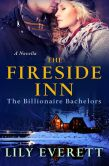 Book Cover Image. Title: The Fireside Inn (Billionaire Bachelors Series), Author: Lily Everett