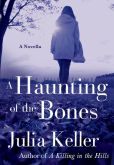 Book Cover Image. Title: A Haunting of the Bones:  A Bell Elkins Novella, Author: Julia Keller