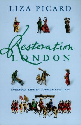 Restoration London: From Poverty To Pets, From Medicine To Magic, From Slang To Sex, From Wallpaper To Women's Rights