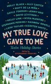 Book Cover Image. Title: My True Love Gave To Me:  Twelve Holiday Stories, Author: Stephanie Perkins