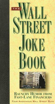 The Wall Street Joke Book: Raunchy Humor From Fast-Lane Financiers