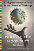 Book Cover Image. Title: Who Let the Blogs Out?:  A Hyperconnected Peek at the World of Weblogs, Author: Biz Stone