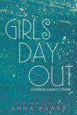 Book Cover Image. Title: Girls Day Out:  A Syrena Legacy Story, Author: Anna Banks