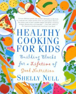 Healthy Cooking for Kids: Building Blocks for a Lifetime of Good Nutrition
