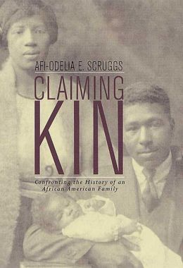 Claiming Kin: Confronting the History of an African American Family