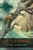 Book Cover Image. Title: Little Knife (Grisha Trilogy Series), Author: Leigh Bardugo