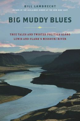 Big Muddy Blues: True Tales and Twisted Politics Along Lewis and Clark's Missouri River