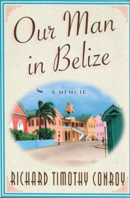 Our Man In Belize: A Memoir