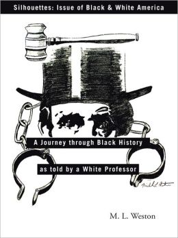 Silhouettes: Issue of Black & White America: A Journey through Black History as told by a White Professor
