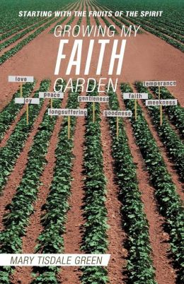 GROWING MY FAITH GARDEN: STARTING WITH THE FRUITS OF THE SPIRIT