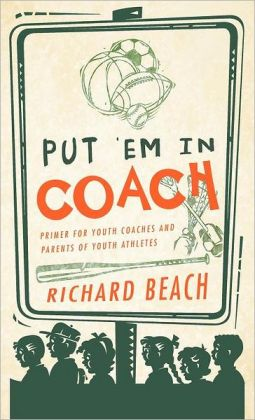 PUT 'EM IN COACH: Primer for Youth Coaches and Parents of Youth Athletes