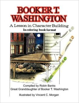 BOOKER T. WASHINGTON: A Lesson in Character Building in Coloring book format