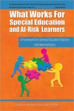 What Works for Special Education and At-Risk Learners: A Framework for General Education Teachers and Administrators