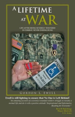 A LIFETIME AT WAR: LIFE AFTER BEING SEVERELY WOUNDED IN COMBAT, NEVER ENDING DUNG