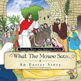What The Mouse Saw: An Easter Story