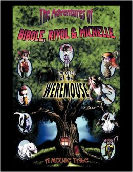 The Adventures of BIBOLE, RIVOL & MICHELLE: THE CURSE of the WEREMOUSE