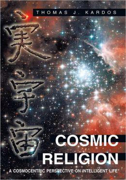 COSMIC RELIGION: A Cosmocentric Perspective on Intelligent Life