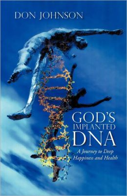 GOD'S IMPLANTED DNA: A Journey to Deep Happiness and Health