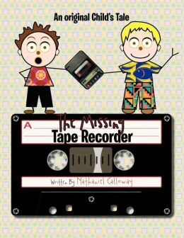 The Missing Tape Recorder: An original Child's Tale