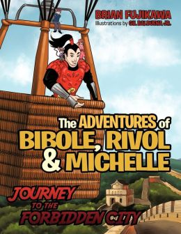 The ADVENTURES of BIBOLE, RIVOL and MICHELLE: JOURNEY TO THE FORBIDDEN CITY