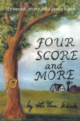 Four Score and More: My Memoir, History and a Family Legacy