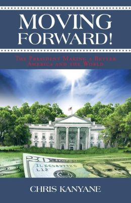 Moving Forward!: The President Making a Better America and the World