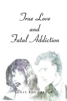True Love and Fatal Addiction