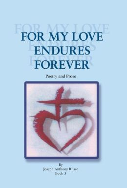 FOR MY LOVE ENDURES FOREVER: Poetry and Prose