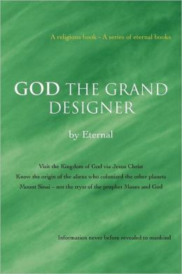 God the Grand Designer: Visit the Kingdom of God Via Jesus Christ Know the Origin of the Aliens Who Colonized the Other Planets Mount Sinai -