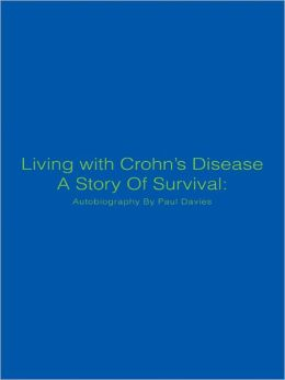 Living with Crohn?s Disease A Story Of Survival: Autobiography By Paul Davies