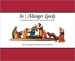 In Manger Lowly: The Worldwide Christmas Nativity in Creche Art, Carols and Poetry