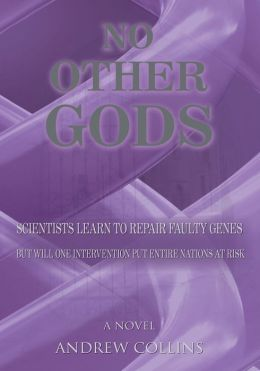 NO OTHER GODS: Scientists Learn to Repair Faulty Genes But Will One Intervention Put Entire Nations At Risk