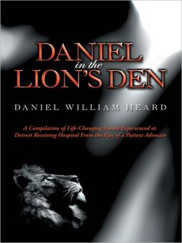 Daniel in the Lion's Den: A Compilation of Life-Changing Events Experienced at Detroit Receiving Hospital From the Eyes of a Patient Advocate