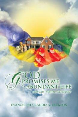 God Promises Me Abundant Life: How Did I Miss My Blessing?