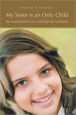My Sister is an Only Child: the machinations of a small group facilitator